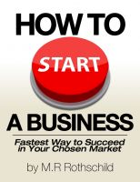 Cover for 'How To Start A Business - Fastest Way To Succeed In Your Chosen Market'