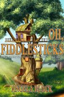 Cover for 'Oh, Fiddlesticks (A High Fantasy Short Story)'