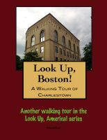Cover for 'Look Up, Boston! A Walking Tour of Charlestown'