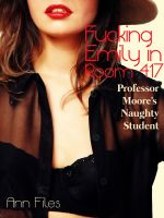 Cover for 'Fucking Emily in Room 417: Professor Moore's Naughty Student'