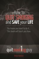 Cover for 'How To Quit Smoking and Save Your Life'