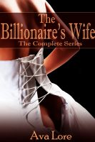 Cover for 'The Billionaire's Wife: The Complete Collection (A BDSM Erotic Romance)'