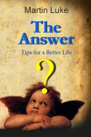 Cover for 'The Answer - Tips for a Better Life'