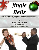 Cover for 'Jingle Bells Pure sheet music for piano and soprano saxophone by James Lord Pierpont arranged by Lars Christian Lundholm'