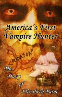 Cover for 'America's First Vampire Hunter: The Diary of Elizabeth Paine'