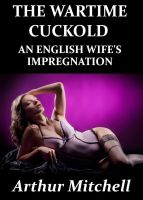 Cover for 'The Wartime Cuckold: An English Wife's Impregnation'