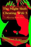 Cover for 'The Night Shift: Cheating Wife Five (Beyond my Control Series)'