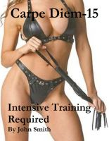 Cover for 'Carpe Diem 15- Intensive Training Required'