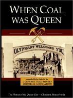 Cover for 'When Coal Was Queen: The History of the Queen City - Olyphant, Pennsylvania'