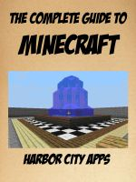 Cover for 'The Complete Guide to Minecraft: Crafting, Mining, Farming, Enchanting, Redstone, Cheats'