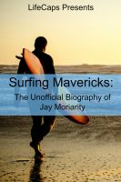 Cover for 'Surfing Mavericks: The Unofficial Biography of Jay Moriarity'