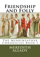 Cover for 'Friendship and Folly: The Merriweather Chronicles Book 1'