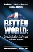Cover for 'A Better World: Understanding How Your Personal Operating System Affects Culture, Diversity & Inclusion'