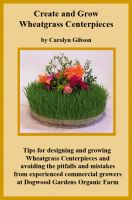 Cover for 'Creating and Growing Wheatgrass Centerpieces'