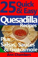 Cover for '25 Quick & Easy Quesadilla Recipes'
