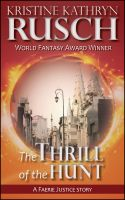 Cover for 'The Thrill of the Hunt: A Faerie Justice Story'