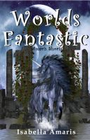 Cover for 'Worlds Fantastic: A Collection of Two Fantasy & Sci-fi Short Stories'