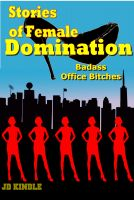 Cover for 'Stories of Female Domination: Badass Office Bitches'
