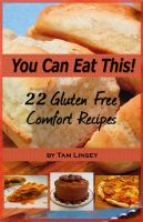 Cover for 'You Can Eat This! 22 Gluten Free Comfort Recipes'