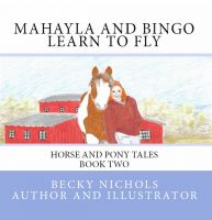 Cover for 'Mahayla and Bingo Learn to Fly, Horse and Pony Tales Book Two'