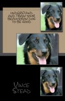 Cover for 'Understand and Train Your Beauceron Dog to Be Good'