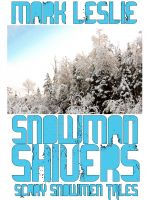 Cover for 'Snowman Shivers: Scary Snowmen Tales'