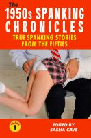 Cover for 'The Spanking Chronicles: True Spanking Stories from the 1950s, Volume 1'