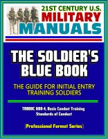 Cover for '21st Century U.S. Military Manuals: The Soldier's Blue Book - The Guide for Initial Entry Training Soldiers, TRADOC 600-4, Basic Combat Training, Standards of Conduct (Professional Format Series)'