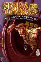 Cover for 'Gears and Levers 2: A Steampunk Anthology'