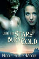 Nicole Hurley-Moore - Until The Stars Burn Cold