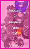 Cover for 'Aromatherapy for Premenstrual Tension PMS and Premenstrual Dysphoric Disorder (PMDD)'