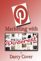 Cover for 'Marketing with Pinterest: Using the Boards to Maximize Your Sales'