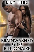 Cover for 'Brainwashed by the Billionaire (Mind Control Erotica/College Student Sex)'