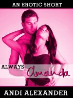 Andi Alexander - Always Amanda (Alpha Male Erotic Romance)