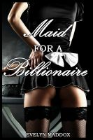 Cover for 'Maid for a Billionaire (BDSM Erotica)'