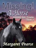 Cover for 'Jumping into Trouble Book 3: Missing! A Horse'