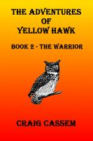 Cover for 'The Adventures of Yellow Hawk: Book 2 - The Warrior'