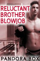 Pandora Box pan.who.writes@gmail.com - Reluctant Brother Blowjob (M/M Family Sex/Mind Control)