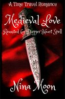 Nina Moon - Time Travel Romance - Medieval Love: Reunited by Dagger Heart Spell
