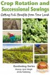 Crop Rotation and Successional Sowings - Getting Full Benefits from Your Land by Dueep Jyot Singh