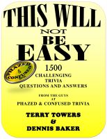 Cover for 'This Will Not Be Easy: 1500 Challenging Trivia Questions and Answers'