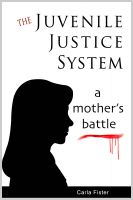 Cover for 'The Juvenile Justice System; A Mother's Battle'