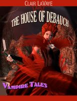 Cover for 'The House of Debauch: The Curious Adventures of the Debauch Family and Their Struggle with Evil'