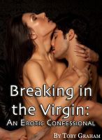 Cover for 'Breaking in the Virgin: An Erotic Confessional'