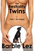 The Bestiality Twins - Part 1: The Puppy (Bestiality) by Barbie Lez