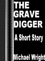 Cover for 'The Grave Digger (A Short Story)'