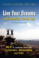 Cover for 'Live Your Dreams Let Reality Catch Up: NLP and Common Sense for Coaches, Managers and You (Second Edition)'