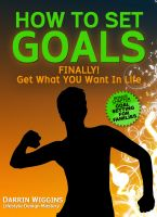 Cover for 'How To Set Goals: FINALLY! Get What You Want In Life'