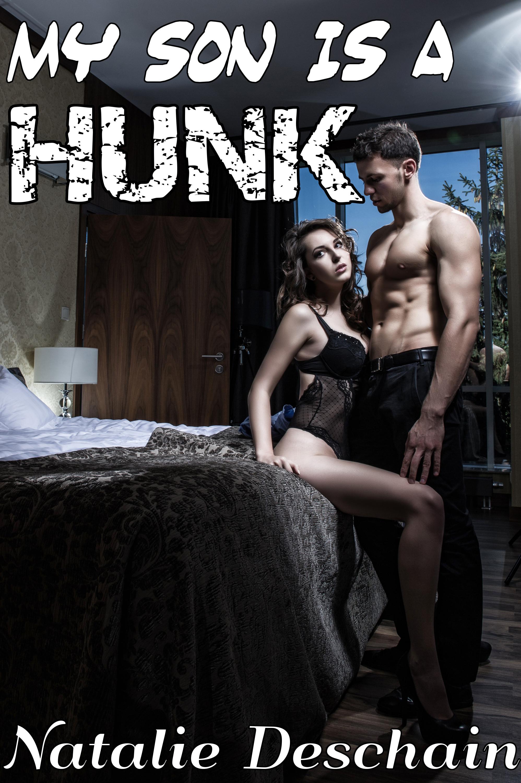Natalie Deschain - My Son is a Hunk (Taboo Erotica)