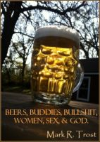 Cover for 'Beers, Buddies, Bullshit, Women, Sex, & God'